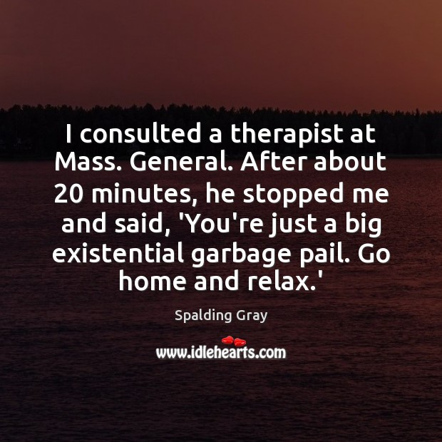 I consulted a therapist at Mass. General. After about 20 minutes, he stopped Image