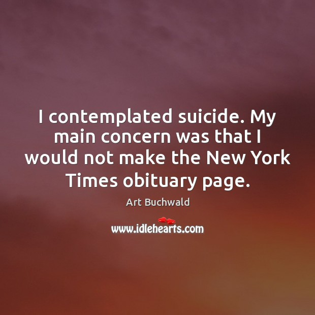 I contemplated suicide. My main concern was that I would not make Image