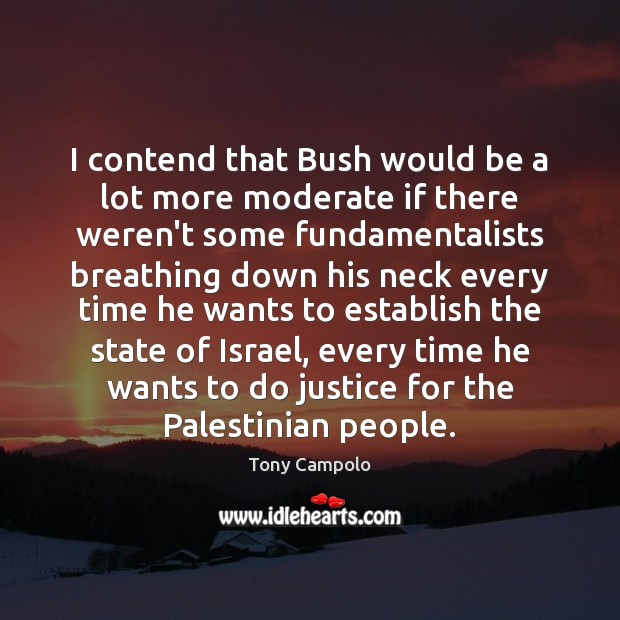I contend that Bush would be a lot more moderate if there Image