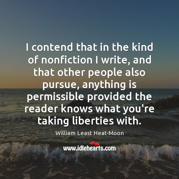 I contend that in the kind of nonfiction I write, and that William Least Heat-Moon Picture Quote