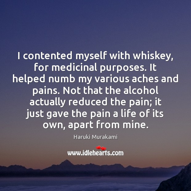Image, I contented myself with whiskey, for medicinal purposes. It helped numb my