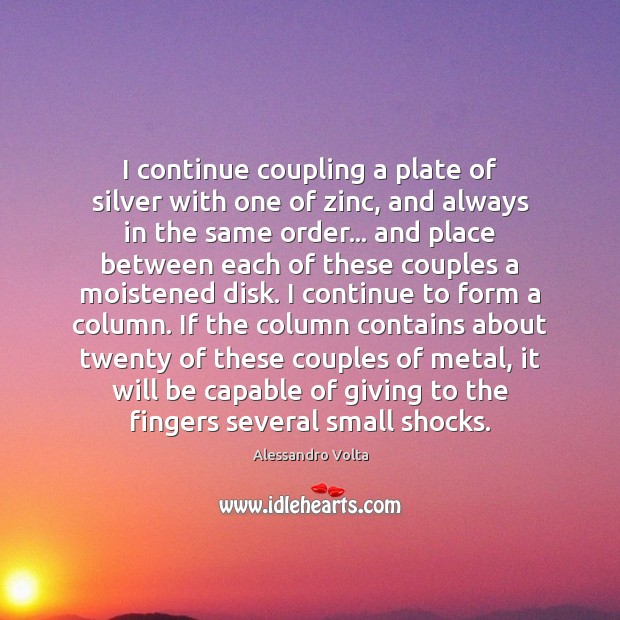 Image, I continue coupling a plate of silver with one of zinc, and