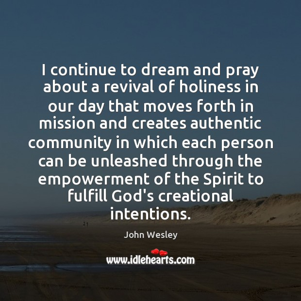 I continue to dream and pray about a revival of holiness in John Wesley Picture Quote