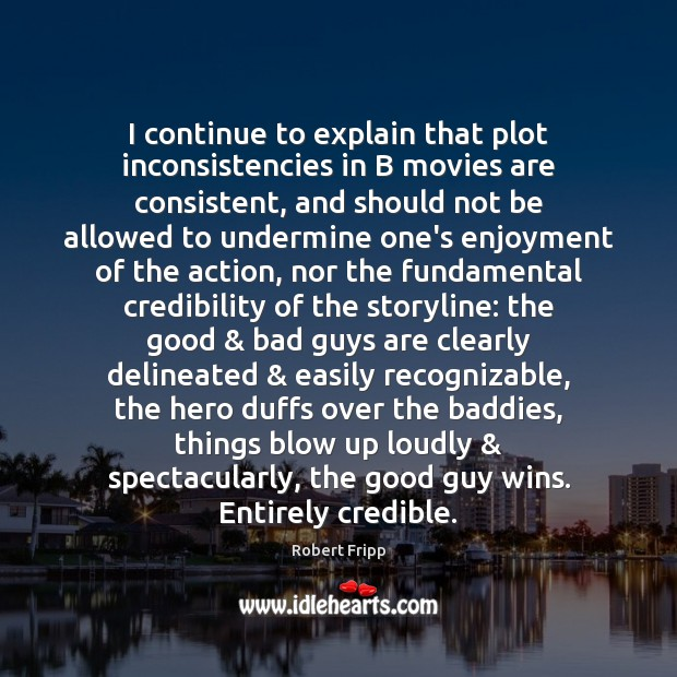 Image, I continue to explain that plot inconsistencies in B movies are consistent,