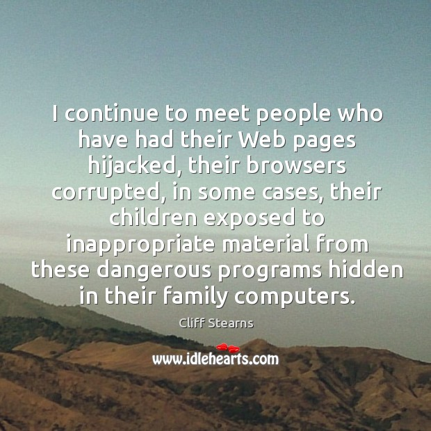 I continue to meet people who have had their web pages hijacked, their browsers corrupted Image