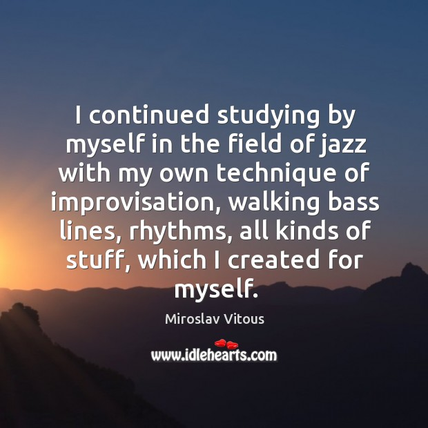 I continued studying by myself in the field of jazz with my own technique of improvisation Image