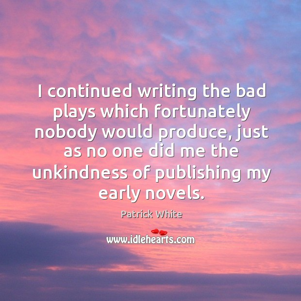 I continued writing the bad plays which fortunately nobody would produce, just as Image