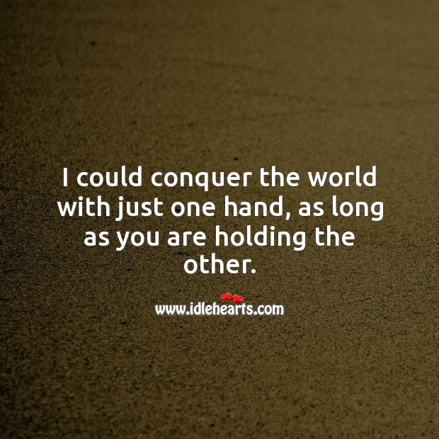 I could conquer the world with just one hand, as long as you are holding the other. Inspirational Love Quotes Image