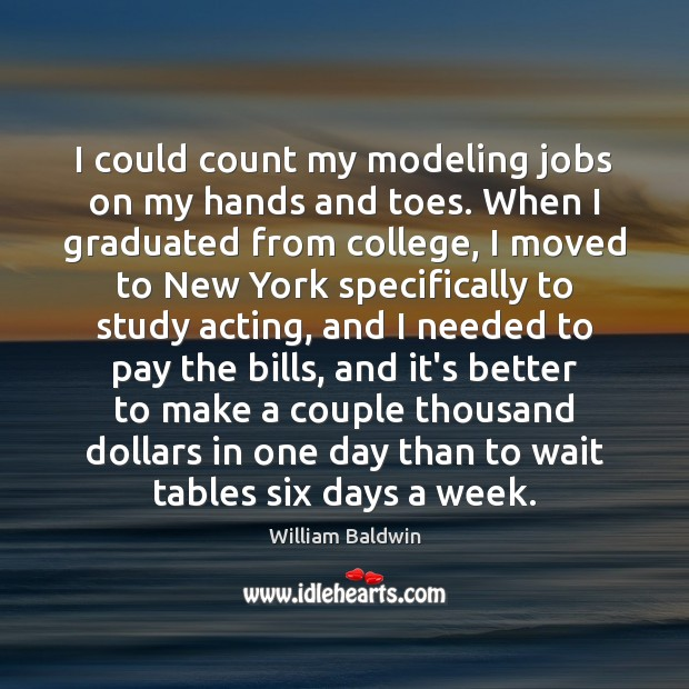 I could count my modeling jobs on my hands and toes. When William Baldwin Picture Quote