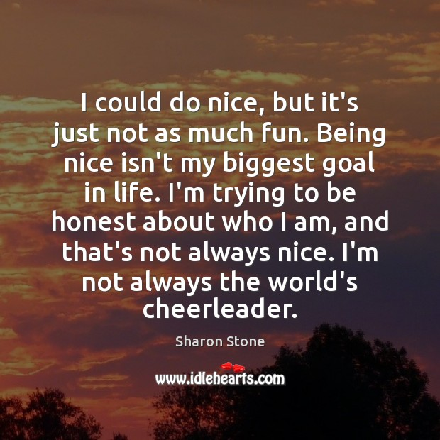 I could do nice, but it's just not as much fun. Being Sharon Stone Picture Quote