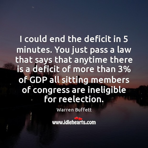 Image, I could end the deficit in 5 minutes. You just pass a law