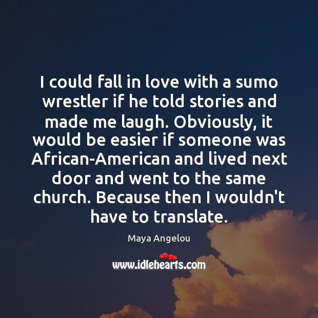 Image, I could fall in love with a sumo wrestler if he told