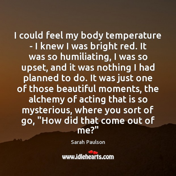 Image, I could feel my body temperature – I knew I was bright