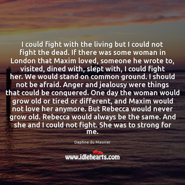 I could fight with the living but I could not fight the Daphne du Maurier Picture Quote