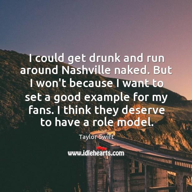 I could get drunk and run around Nashville naked. But I won't Image