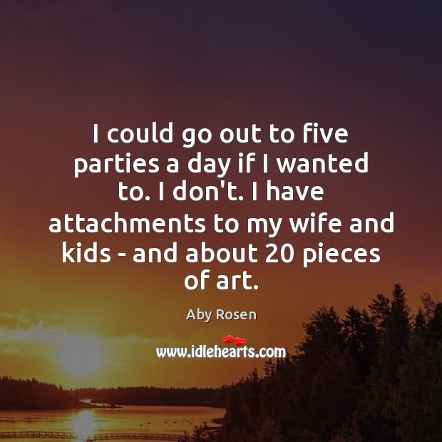 I could go out to five parties a day if I wanted Image