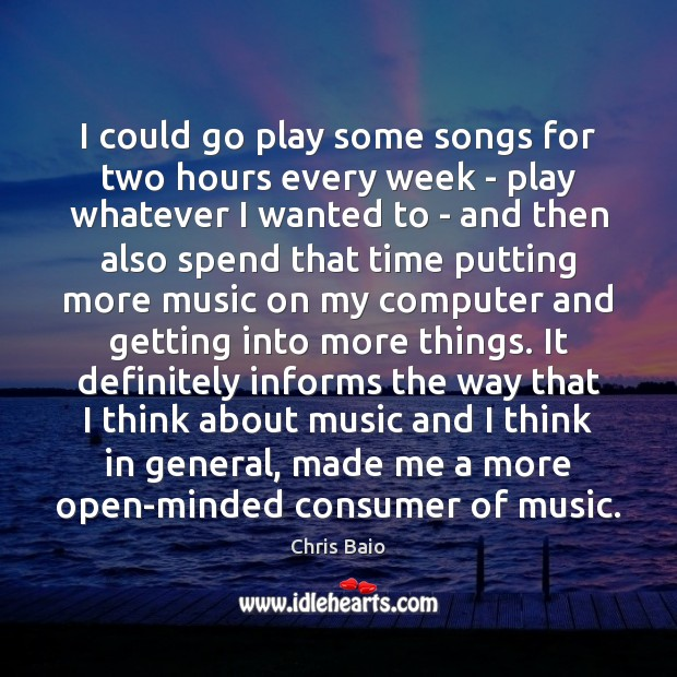 I could go play some songs for two hours every week – Chris Baio Picture Quote
