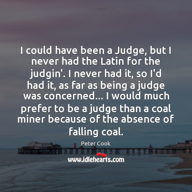 I could have been a Judge, but I never had the Latin Image