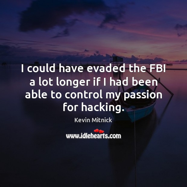 I could have evaded the FBI a lot longer if I had Kevin Mitnick Picture Quote