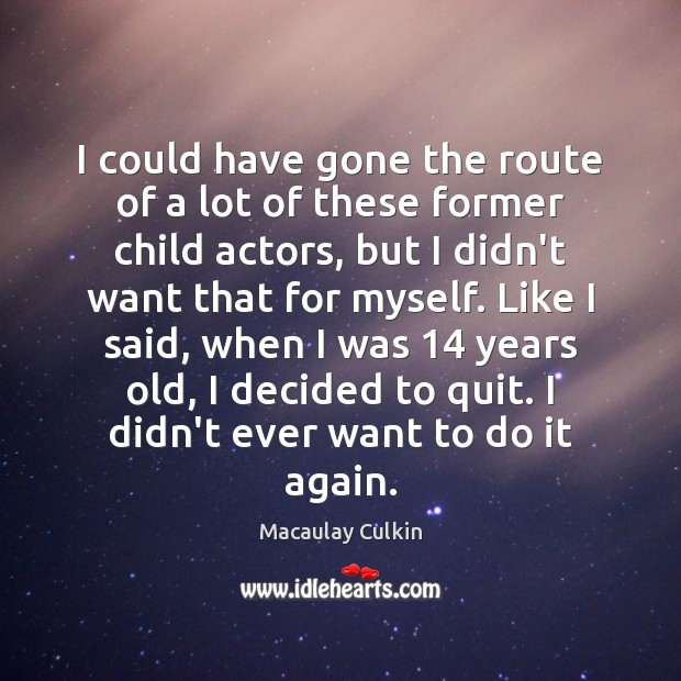 I could have gone the route of a lot of these former Macaulay Culkin Picture Quote
