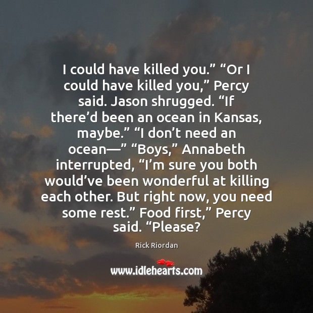 """I could have killed you."""" """"Or I could have killed you,"""" Percy Rick Riordan Picture Quote"""
