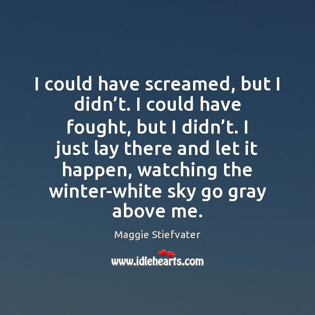 I could have screamed, but I didn't. I could have fought, Winter Quotes Image