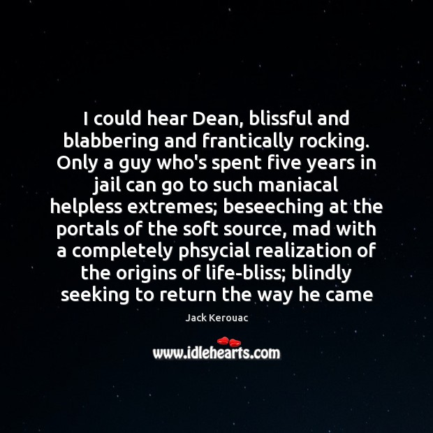 Image, I could hear Dean, blissful and blabbering and frantically rocking. Only a