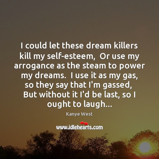 I could let these dream killers kill my self-esteem,  Or use my Image