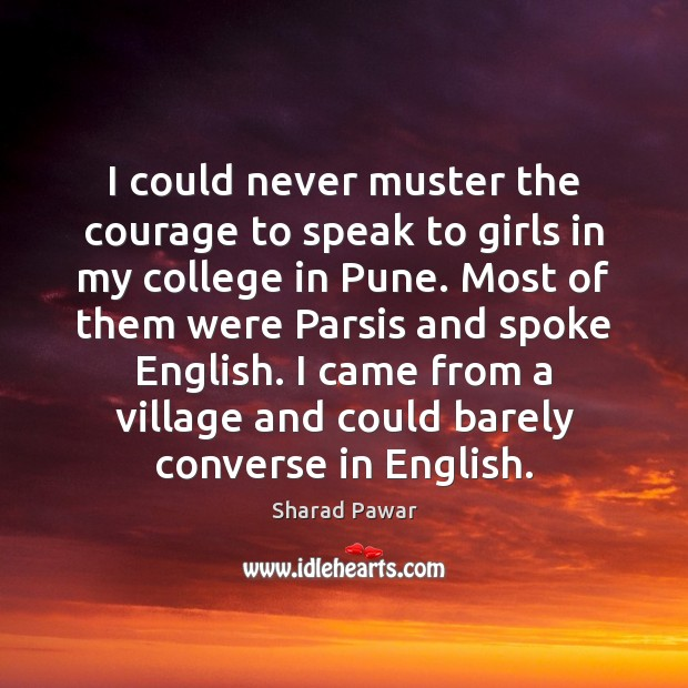 I could never muster the courage to speak to girls in my Sharad Pawar Picture Quote
