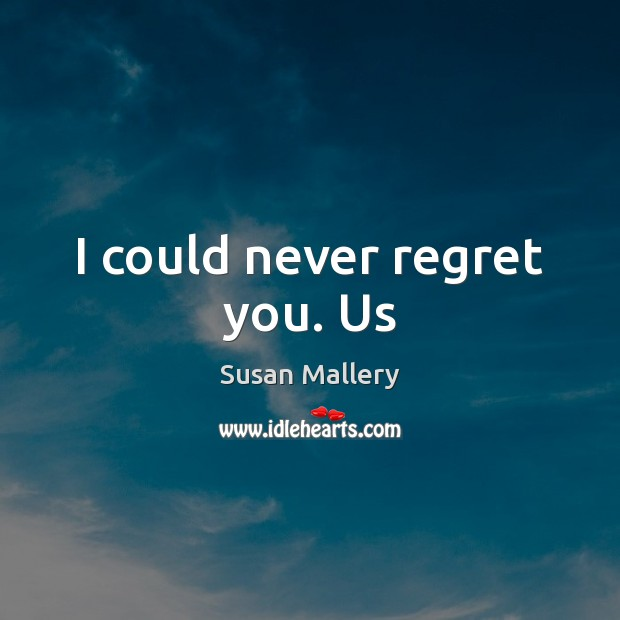 I could never regret you. Us Never Regret Quotes Image