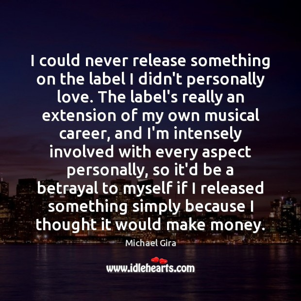 I Could Never Release Something On The Label I Didn T Personally Love