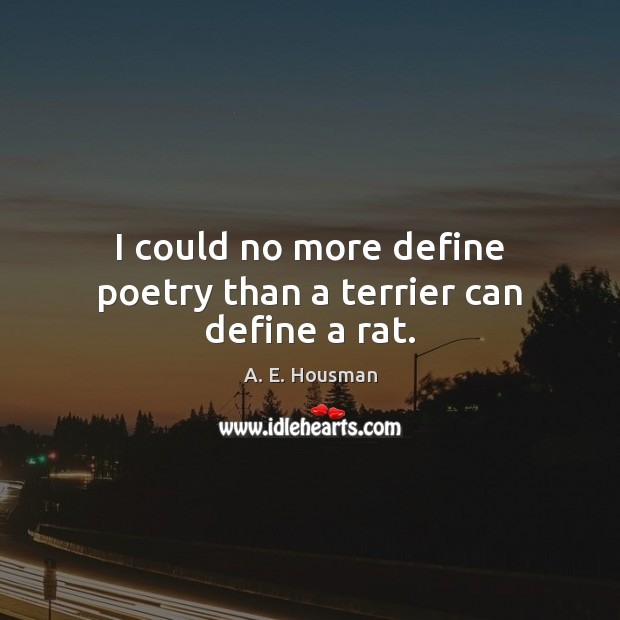 I could no more define poetry than a terrier can define a rat. Image