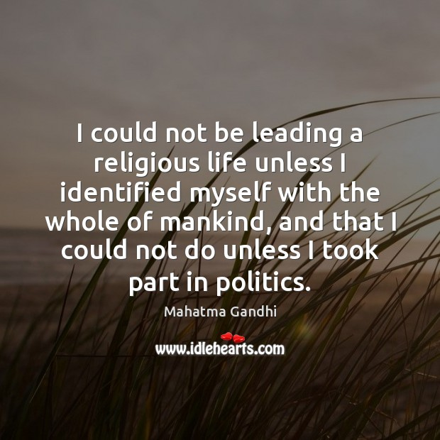 Image, I could not be leading a religious life unless I identified myself