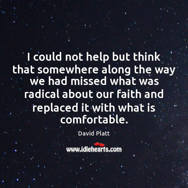 I could not help but think that somewhere along the way we David Platt Picture Quote