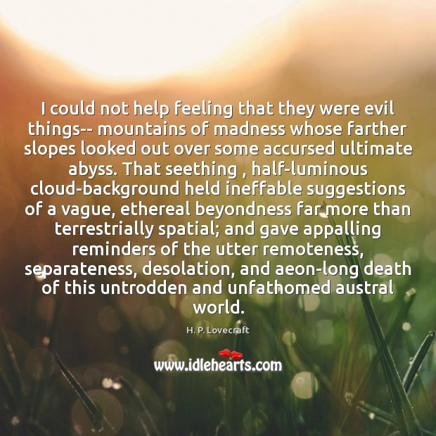 Image, I could not help feeling that they were evil things– mountains of