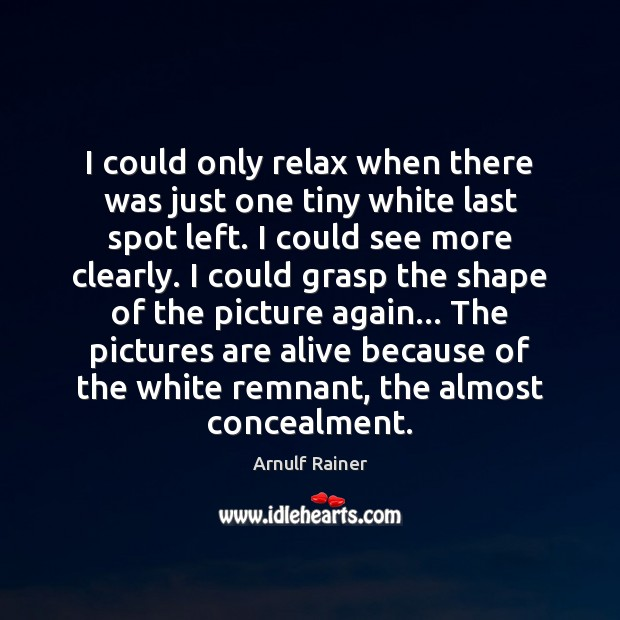 I could only relax when there was just one tiny white last Image