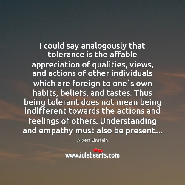 I could say analogously that tolerance is the affable appreciation of qualities, Tolerance Quotes Image