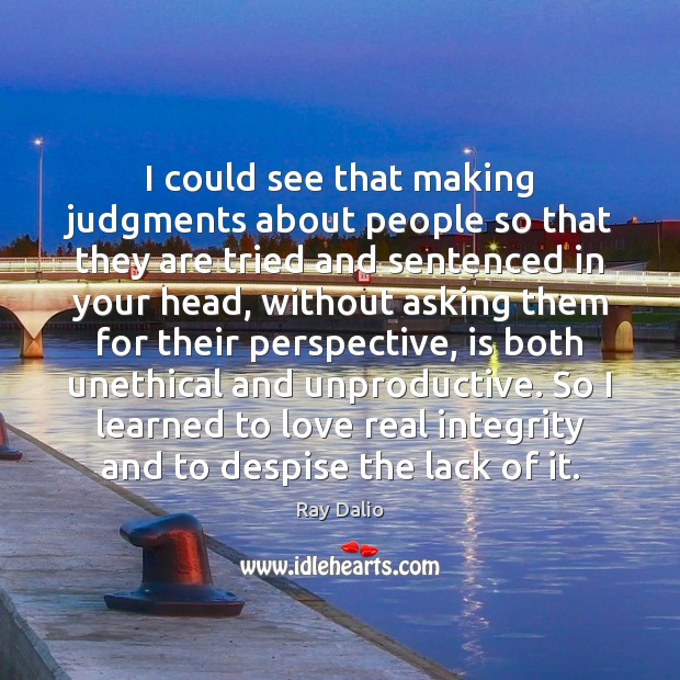 I could see that making judgments about people so that they are Ray Dalio Picture Quote
