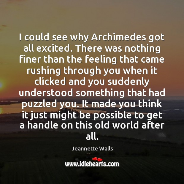 I could see why Archimedes got all excited. There was nothing finer Jeannette Walls Picture Quote