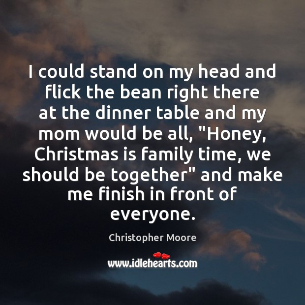 I could stand on my head and flick the bean right there Christopher Moore Picture Quote