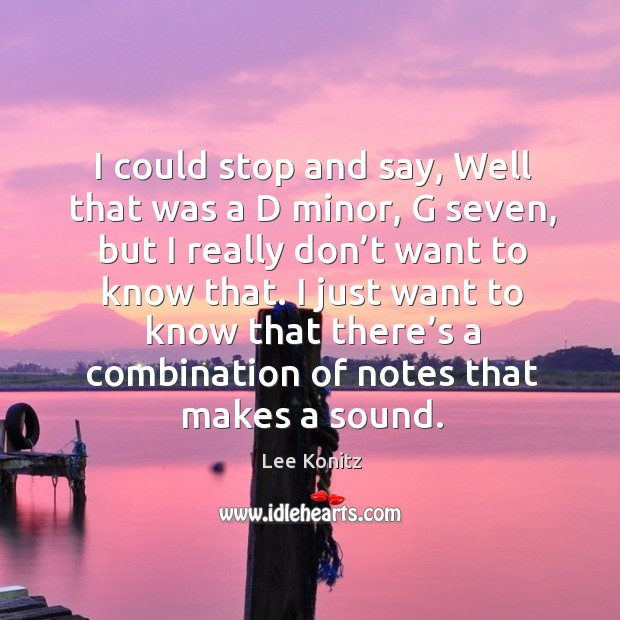 I could stop and say, well that was a d minor, g seven, but I really don't want to know that. Image