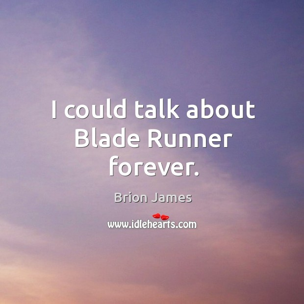 Image, I could talk about blade runner forever.