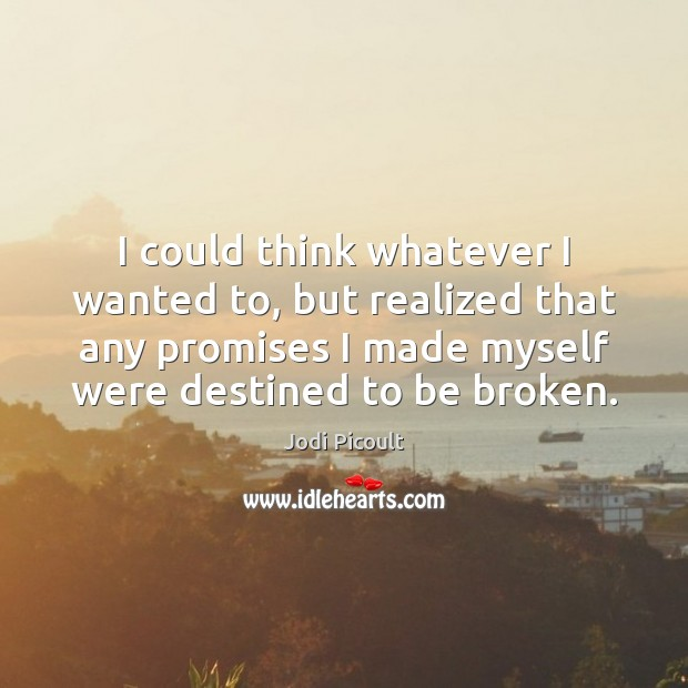I could think whatever I wanted to, but realized that any promises Image