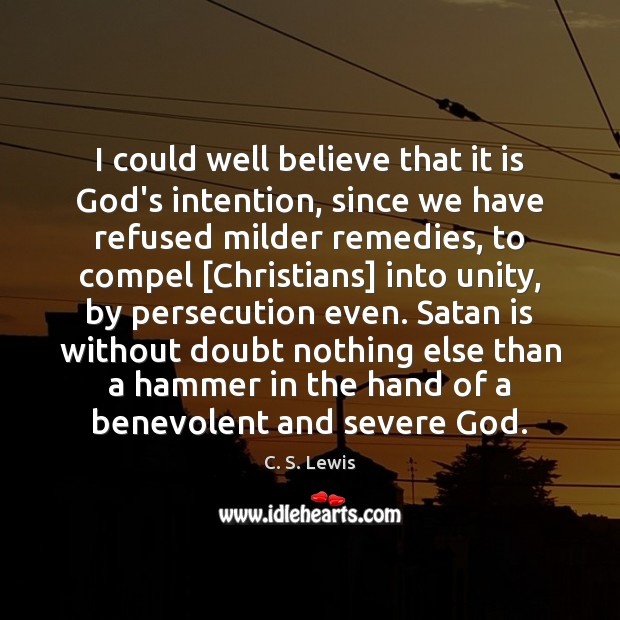 I could well believe that it is God's intention, since we have C. S. Lewis Picture Quote