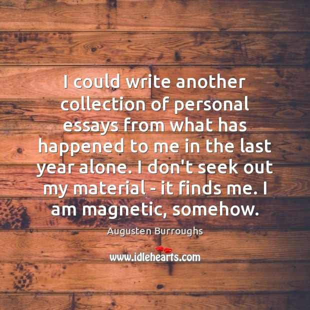 I could write another collection of personal essays from what has happened Augusten Burroughs Picture Quote