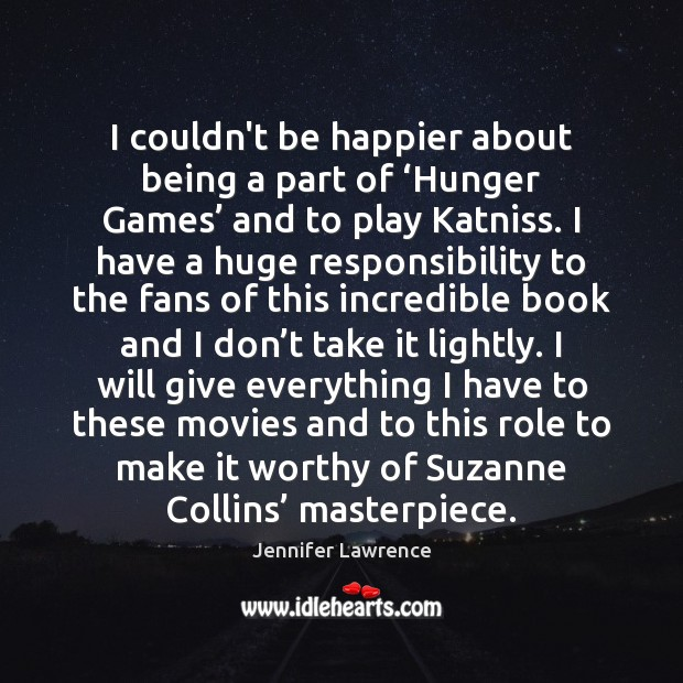 I couldn't be happier about being a part of 'Hunger Games' and Jennifer Lawrence Picture Quote