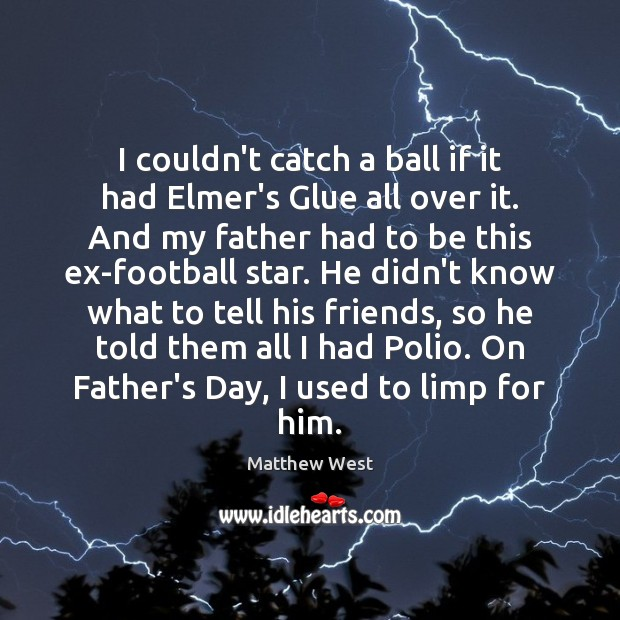 I couldn't catch a ball if it had Elmer's Glue all over Father's Day Quotes Image