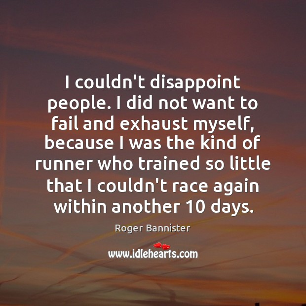 I couldn't disappoint people. I did not want to fail and exhaust Image