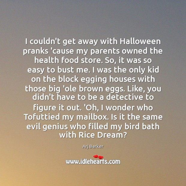 I couldn't get away with Halloween pranks 'cause my parents owned the Halloween Quotes Image