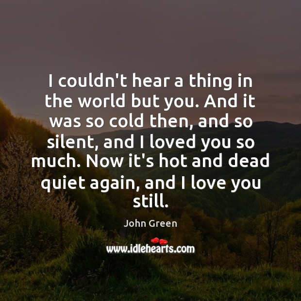I couldn't hear a thing in the world but you. And it Image